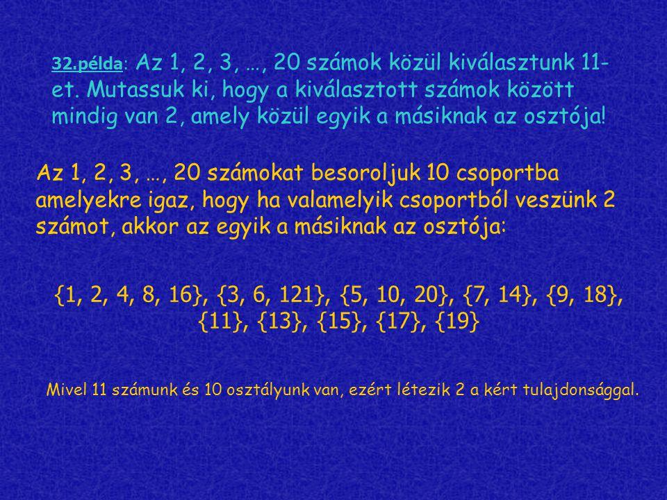 32.példa: Az 1, 2, 3, …, 20 számok közül kiválasztunk 11- et. Mutassuk ki, hogy a kiválasztott számok között mindig van 2, amely közül egyik a másikna