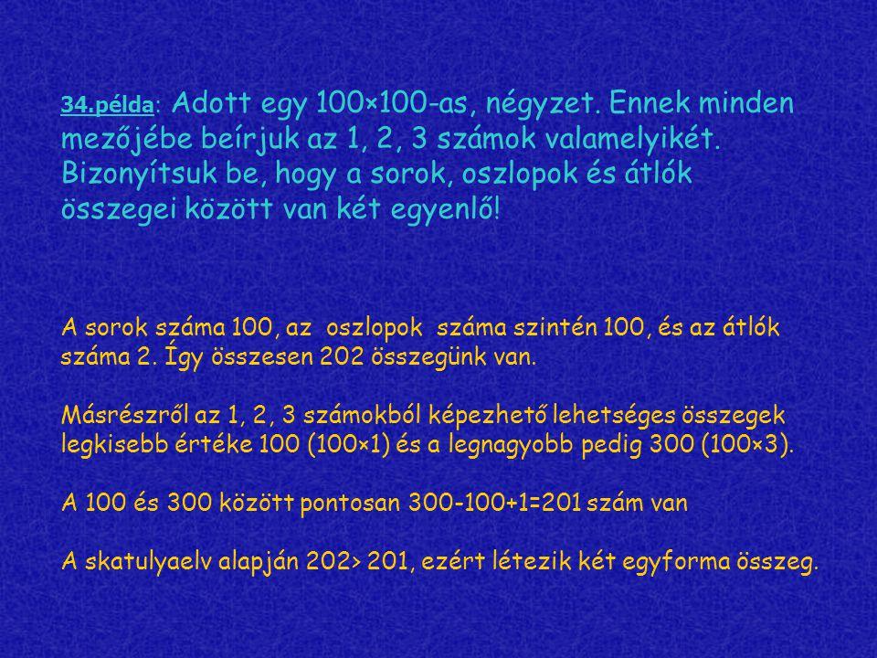 34.példa: Adott egy 100×100-as, négyzet. Ennek minden mezőjébe beírjuk az 1, 2, 3 számok valamelyikét. Bizonyítsuk be, hogy a sorok, oszlopok és átlók