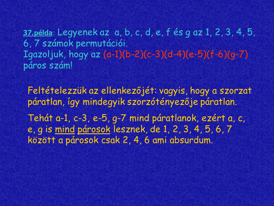 37.példa: Legyenek az a, b, c, d, e, f és g az 1, 2, 3, 4, 5, 6, 7 számok permutációi. Igazoljuk, hogy az (a-1)(b-2)(c-3)(d-4)(e-5)(f-6)(g-7) páros sz