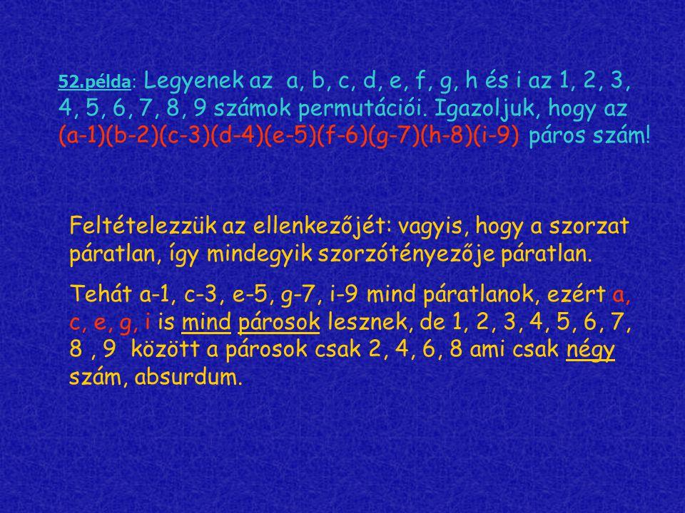 52.példa: Legyenek az a, b, c, d, e, f, g, h és i az 1, 2, 3, 4, 5, 6, 7, 8, 9 számok permutációi. Igazoljuk, hogy az (a-1)(b-2)(c-3)(d-4)(e-5)(f-6)(g
