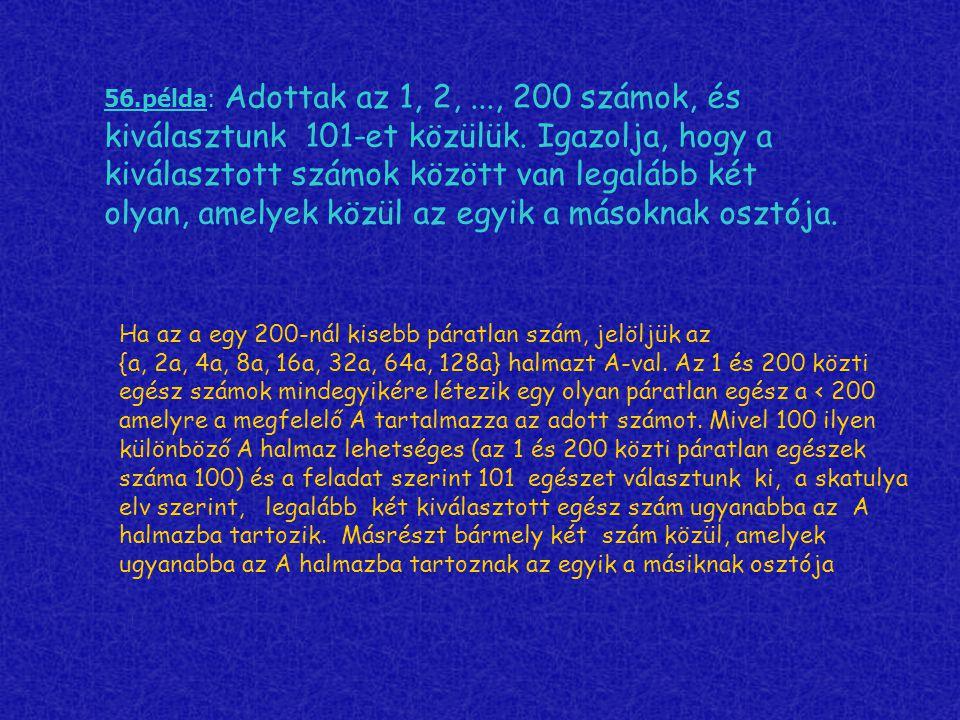 56.példa: Adottak az 1, 2,..., 200 számok, és kiválasztunk 101-et közülük. Igazolja, hogy a kiválasztott számok között van legalább két olyan, amelyek