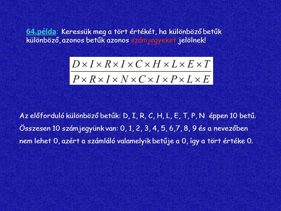 64.példa: Keressük meg a tört értékét, ha különböző betűk különböző, azonos betűk azonos számjegyeket jelölnek! Az előforduló különböző betűk: D, I, R