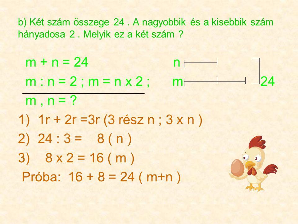 b) Két szám összege 24. A nagyobbik és a kisebbik szám hányadosa 2.