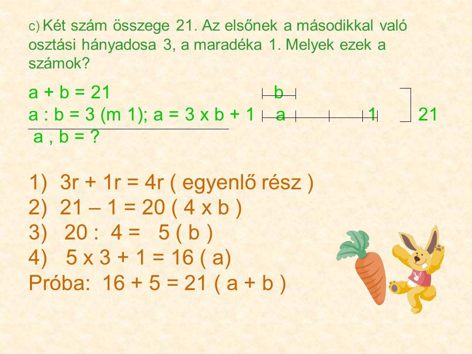 c) Két szám összege 21. Az elsőnek a másodikkal való osztási hányadosa 3, a maradéka 1.