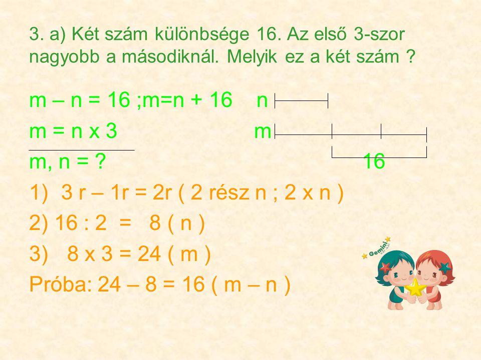 3. a) Két szám különbsége 16. Az első 3-szor nagyobb a másodiknál.