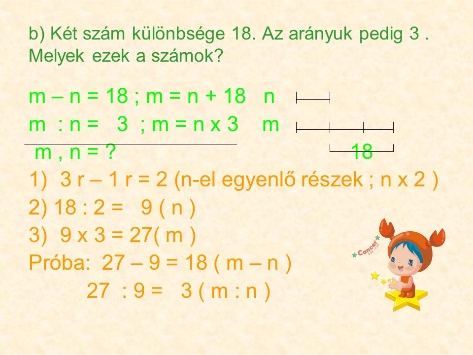 b) Két szám különbsége 18.Az arányuk pedig 3. Melyek ezek a számok.