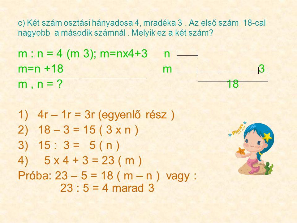 c) Két szám osztási hányadosa 4, mradéka 3. Az első szám 18-cal nagyobb a második számnál.