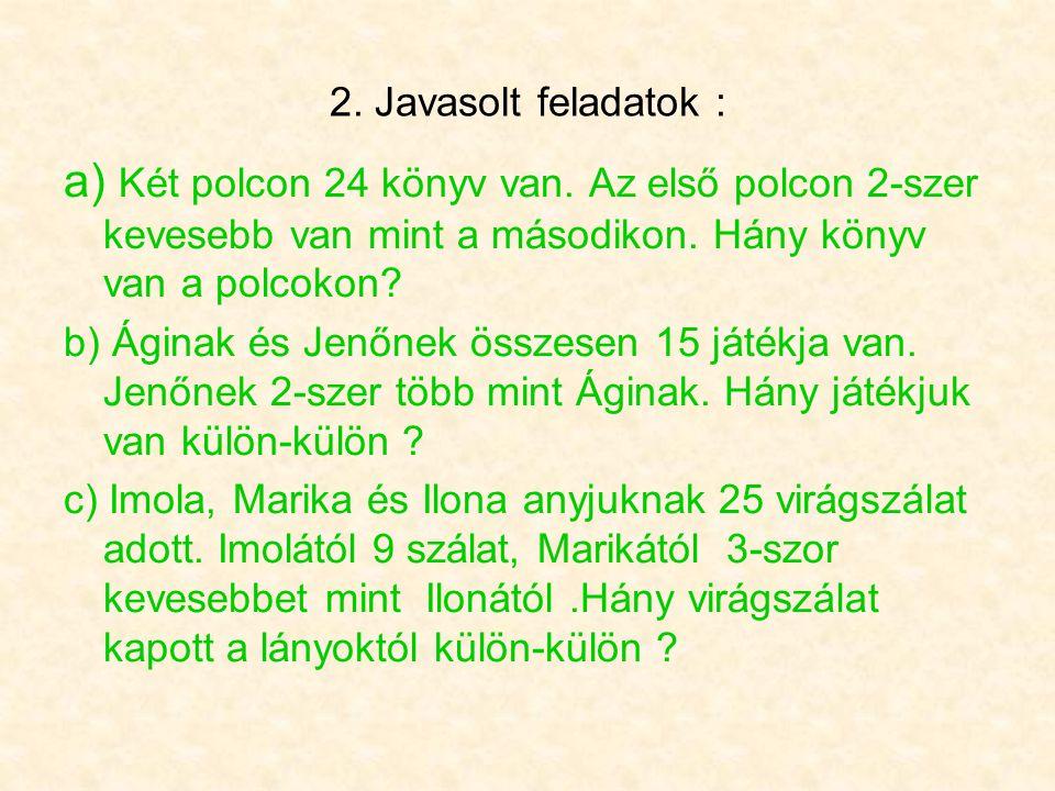 2. Javasolt feladatok : a) Két polcon 24 könyv van.