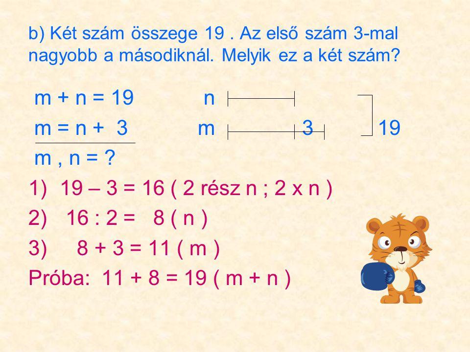 b) Két szám összege 19. Az első szám 3-mal nagyobb a másodiknál.