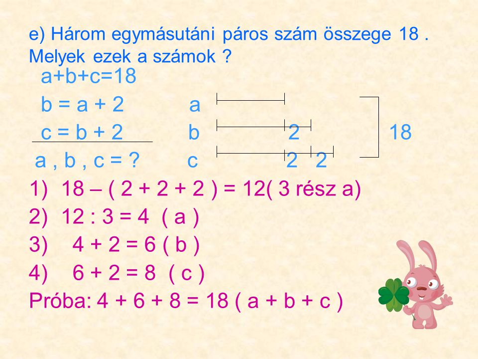 e) Három egymásutáni páros szám összege 18. Melyek ezek a számok .