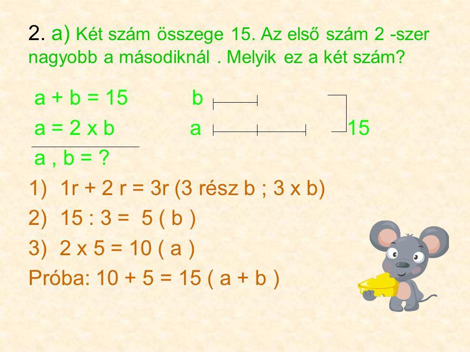 2. a) Két szám összege 15. Az első szám 2 -szer nagyobb a másodiknál.