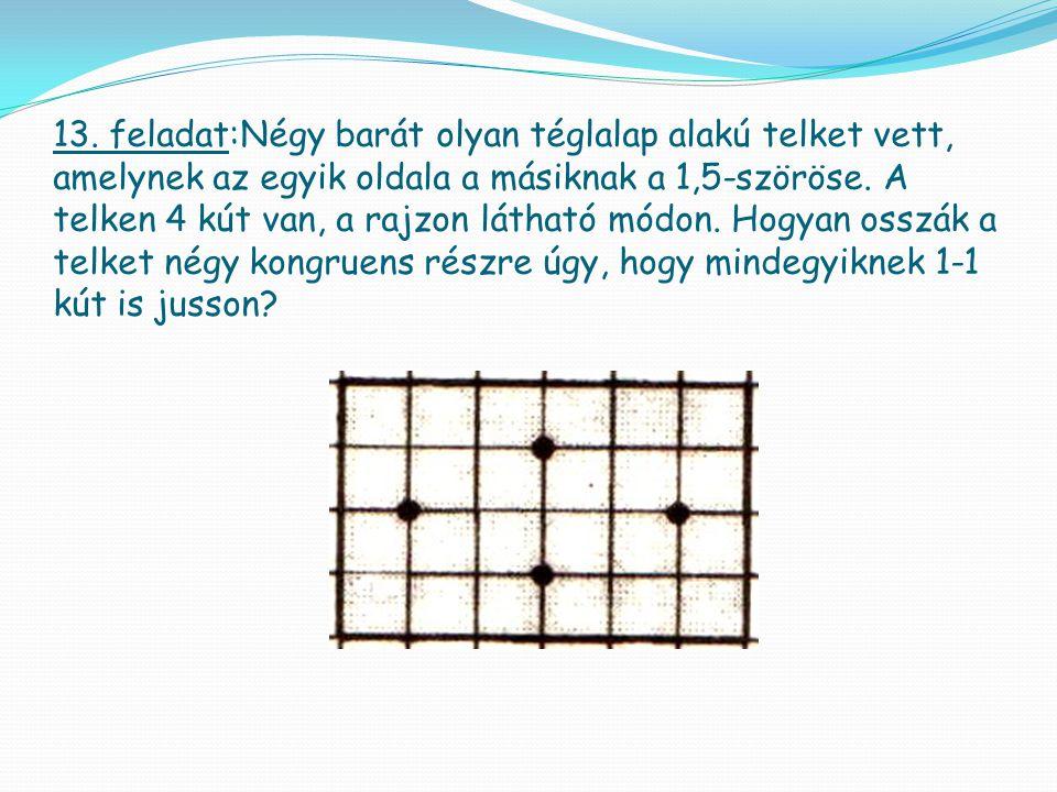 13. feladat:Négy barát olyan téglalap alakú telket vett, amelynek az egyik oldala a másiknak a 1,5-szöröse. A telken 4 kút van, a rajzon látható módon