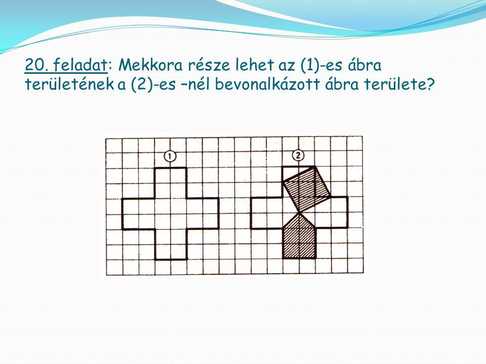 20. feladat: Mekkora része lehet az (1)-es ábra területének a (2)-es –nél bevonalkázott ábra területe?