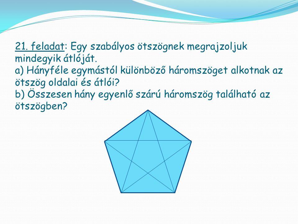 21. feladat: Egy szabályos ötszögnek megrajzoljuk mindegyik átlóját. a) Hányféle egymástól különböző háromszöget alkotnak az ötszög oldalai és átlói?