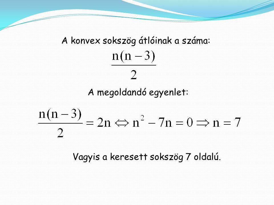 A konvex sokszög átlóinak a száma: A megoldandó egyenlet: Vagyis a keresett sokszög 7 oldalú.
