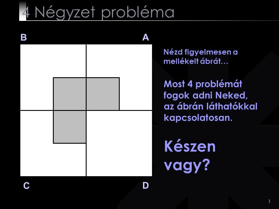 12 B A D C 3.probléma Lejárt az időd.  Click ha akarod látni a választ.