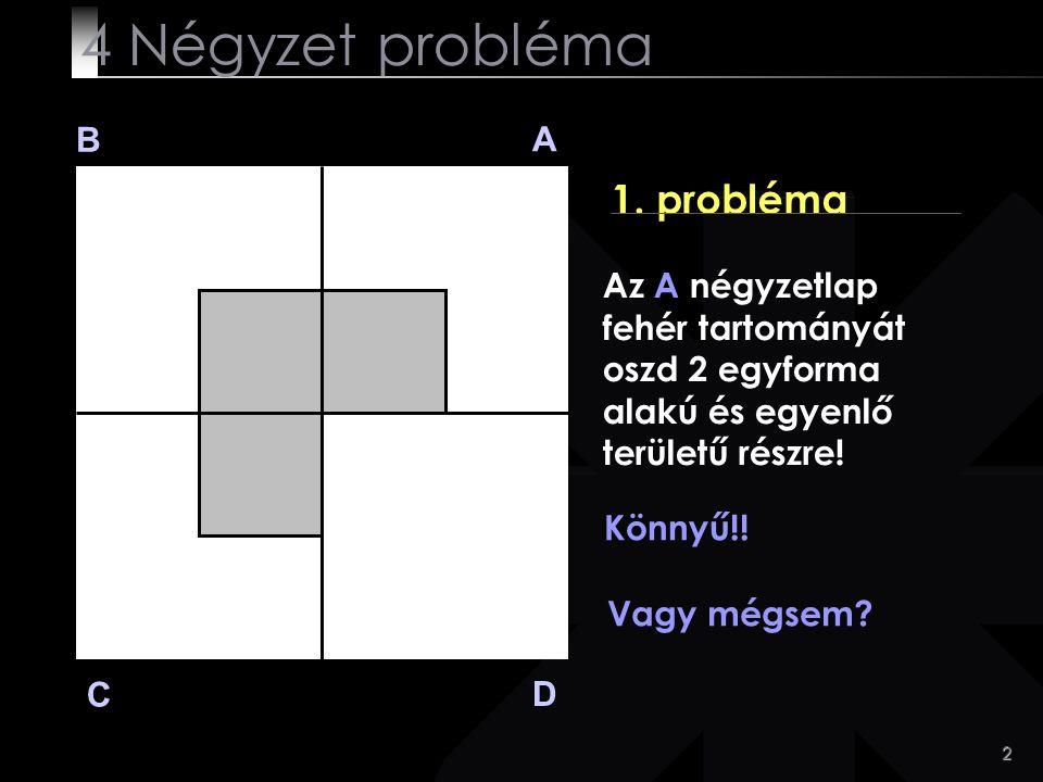 23 B A D C 4.probléma Csupán azt akartam látni, hogy mennyire rugalmas a gondolkodásod.