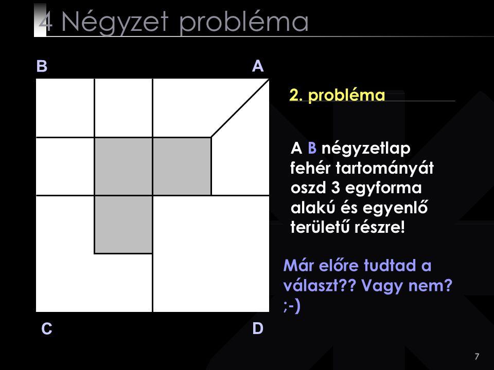 8 B A D C RENDBEN!!! 4 Négyzet probléma