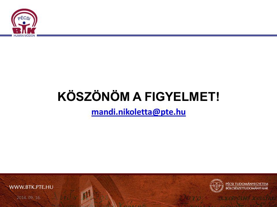 KÖSZÖNÖM A FIGYELMET! mandi.nikoletta@pte.hu 2014. 09. 16.