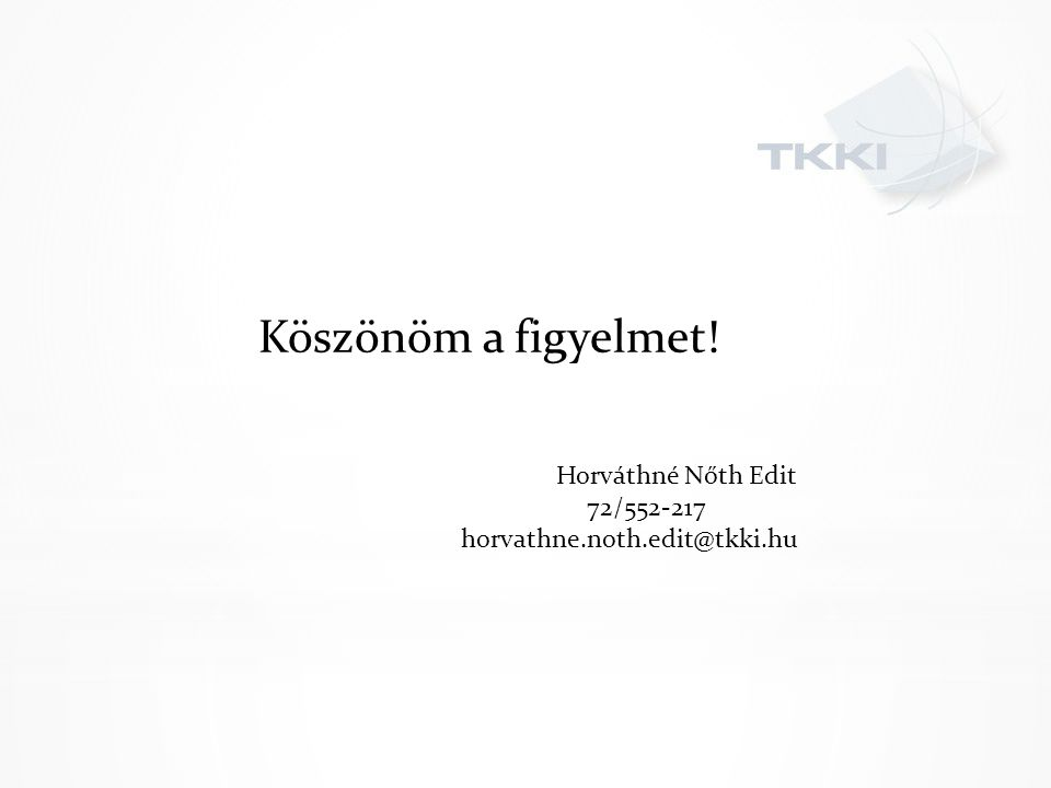 Köszönöm a figyelmet! Horváthné Nőth Edit 72/552-217 horvathne.noth.edit@tkki.hu