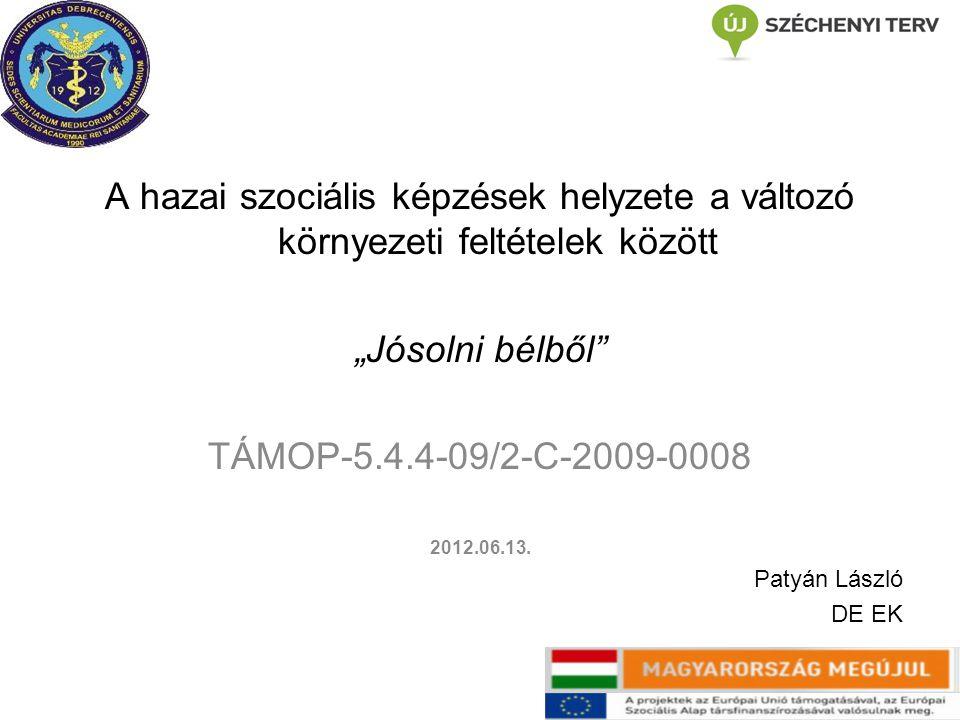 """A hazai szociális képzések helyzete a változó környezeti feltételek között """"Jósolni bélből TÁMOP-5.4.4-09/2-C-2009-0008 2012.06.13."""