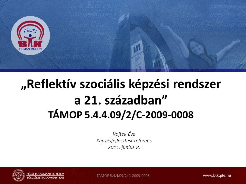 """TÁMOP 5.4.4.09/2/C-2009-0008 """"Reflektív szociális képzési rendszer a 21. században"""" TÁMOP 5.4.4.09/2/C-2009-0008 Vojtek Éva Képzésfejlesztési referens"""