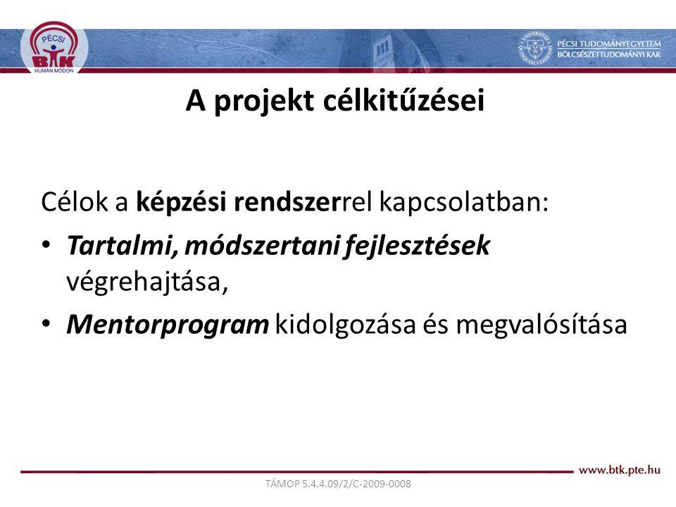 TÁMOP 5.4.4.09/2/C-2009-0008 A projekt célkitűzései Célok a képzési rendszerrel kapcsolatban: Tartalmi, módszertani fejlesztések végrehajtása, Mentorprogram kidolgozása és megvalósítása