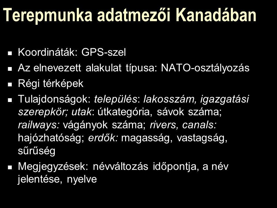 Terepmunka adatmezői Kanadában Koordináták: GPS-szel Az elnevezett alakulat típusa: NATO-osztályozás Régi térképek Tulajdonságok: település: lakosszám