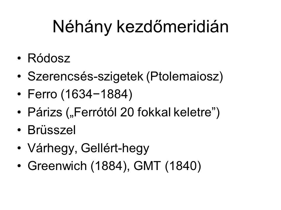 """Néhány kezdőmeridián Ródosz Szerencsés-szigetek (Ptolemaiosz) Ferro (1634−1884) Párizs (""""Ferrótól 20 fokkal keletre"""") Brüsszel Várhegy, Gellért-hegy G"""