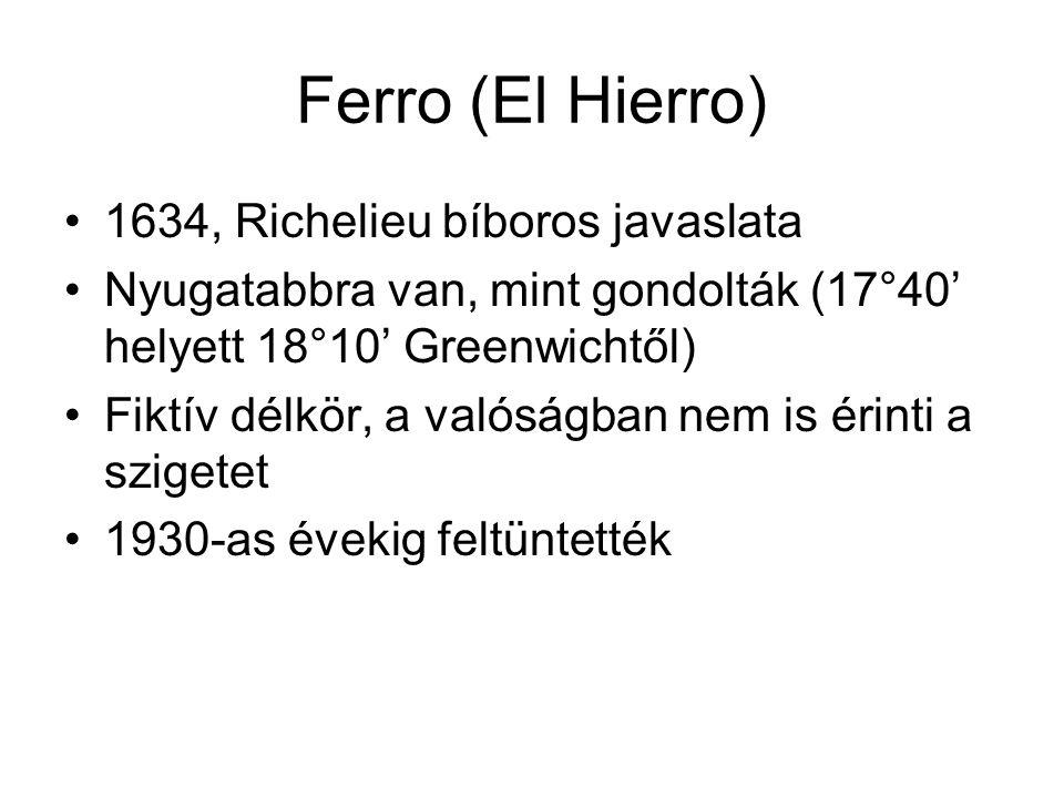 Ferro (El Hierro) 1634, Richelieu bíboros javaslata Nyugatabbra van, mint gondolták (17°40' helyett 18°10' Greenwichtől) Fiktív délkör, a valóságban n