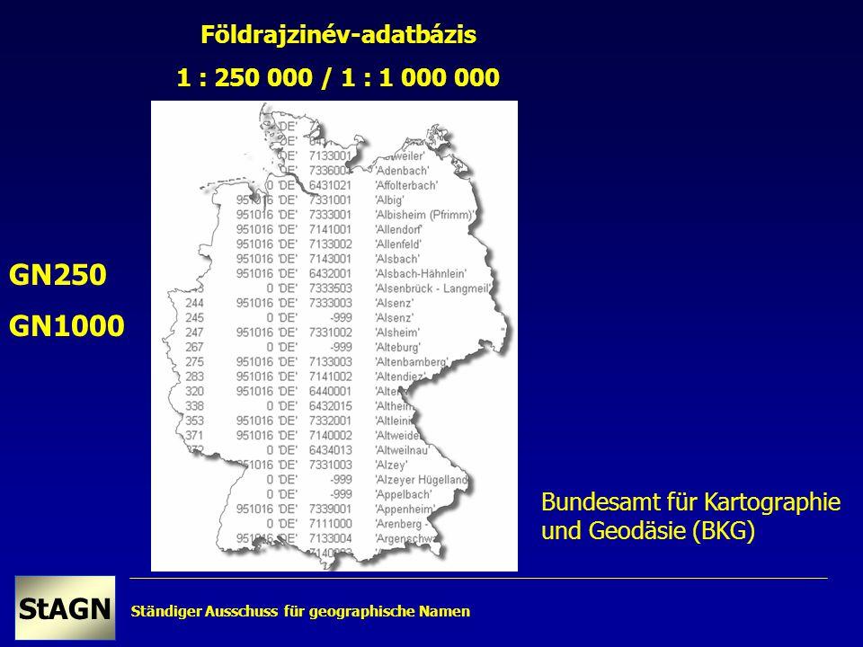 Ständiger Ausschuss für geographische Namen StAGN Földrajzinév-adatbázis 1 : 250 000 / 1 : 1 000 000 GN250 GN1000 Bundesamt für Kartographie und Geodäsie (BKG)