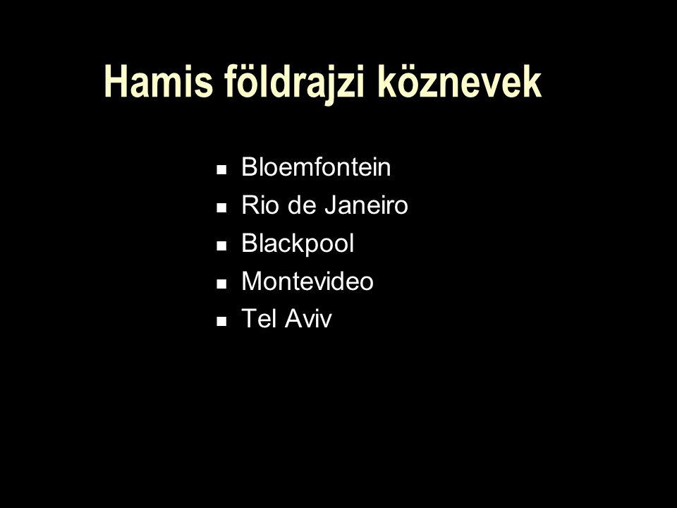 Hamis földrajzi köznevek Bloemfontein Rio de Janeiro Blackpool Montevideo Tel Aviv