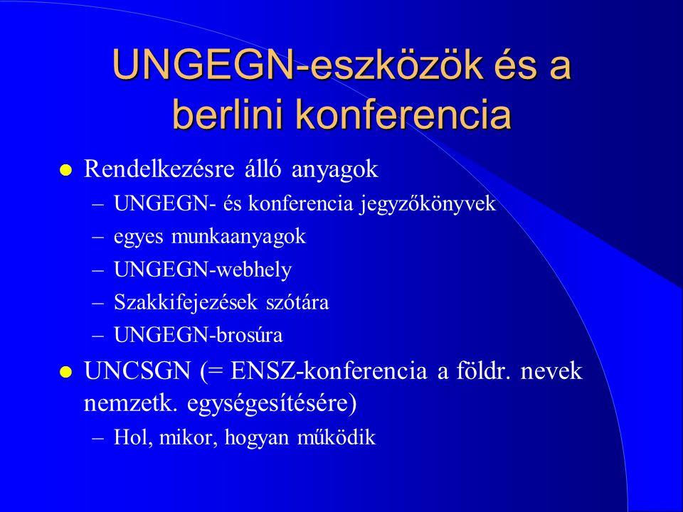 UNGEGN-eszközök és a berlini konferencia l Rendelkezésre álló anyagok –UNGEGN- és konferencia jegyzőkönyvek –egyes munkaanyagok –UNGEGN-webhely –Szakkifejezések szótára –UNGEGN-brosúra l UNCSGN (= ENSZ-konferencia a földr.