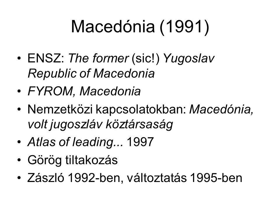 Macedónia (1991) ENSZ: The former (sic!) Yugoslav Republic of Macedonia FYROM, Macedonia Nemzetközi kapcsolatokban: Macedónia, volt jugoszláv köztársa
