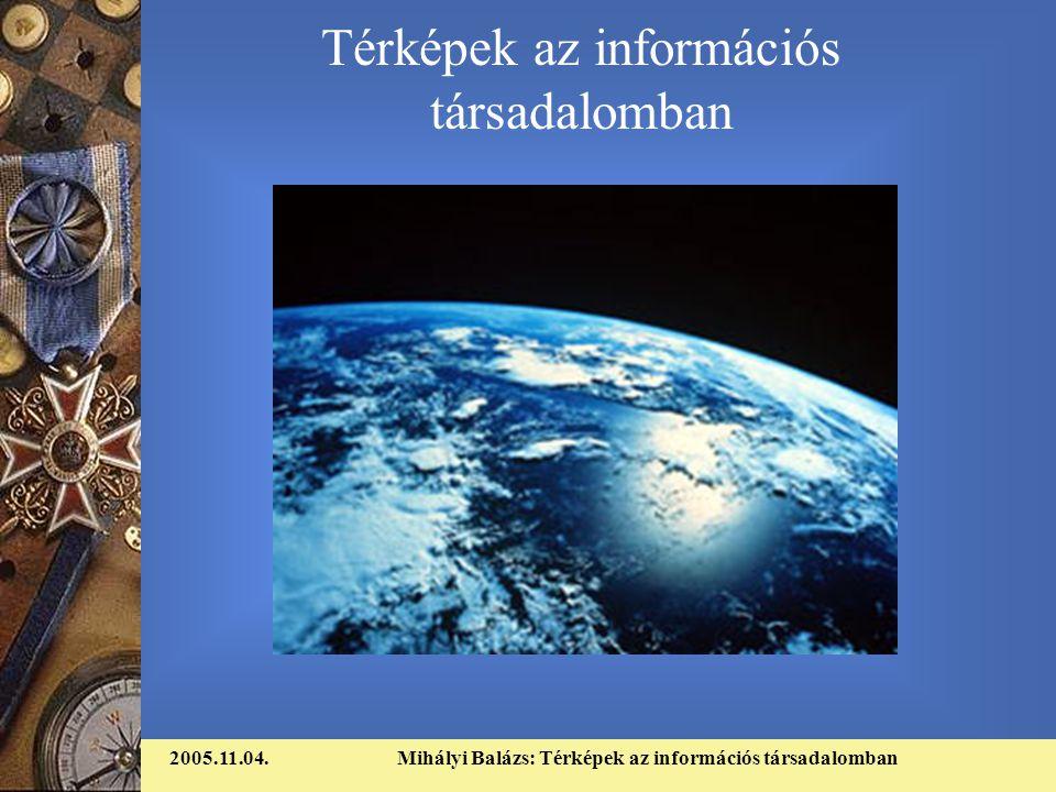 2005.11.04.Mihályi Balázs: Térképek az információs társadalomban Térképek az információs társadalomban