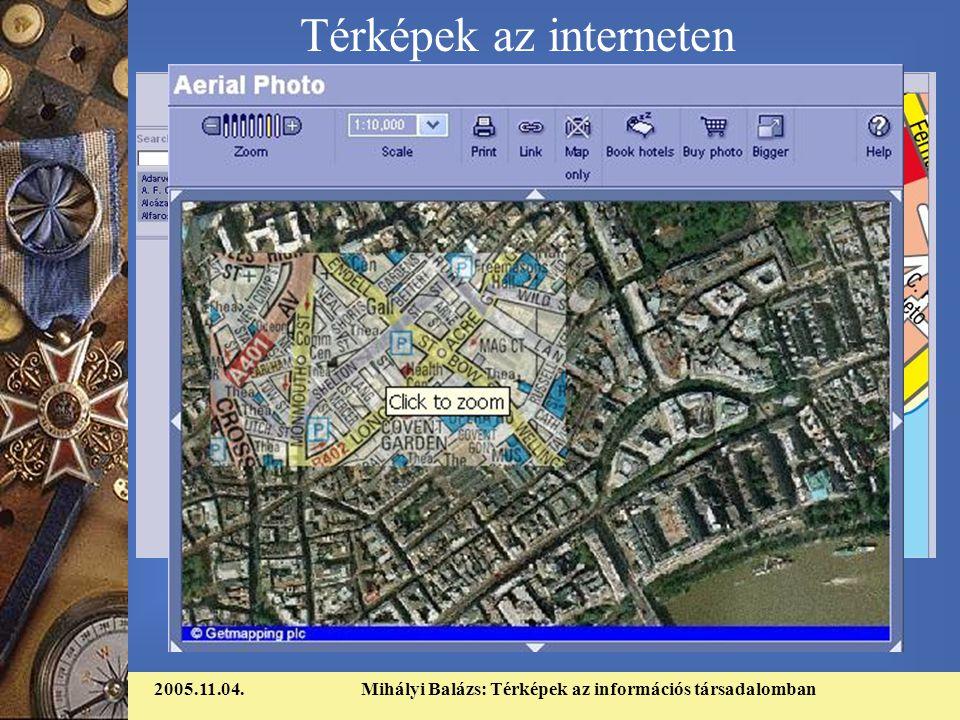 2005.11.04.Mihályi Balázs: Térképek az információs társadalomban Térképek az interneten