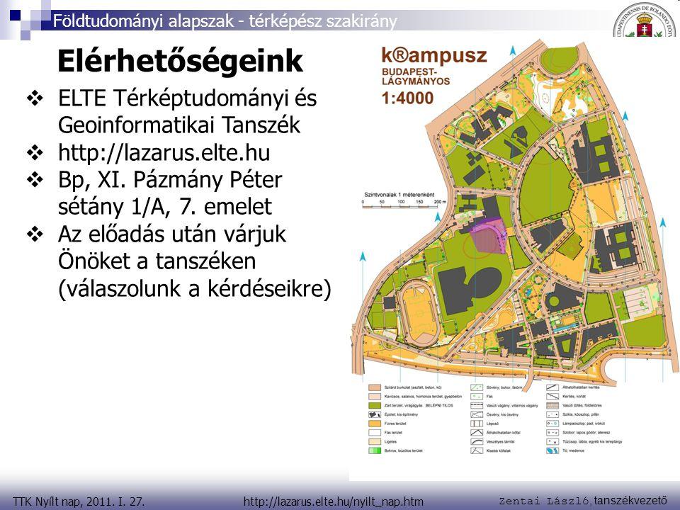 Zentai László, tanszékvezető TTK Nyílt nap, 2011. I. 27. Földtudományi alapszak - térképész szakirány http://lazarus.elte.hu/nyilt_nap.htm Elérhetőség