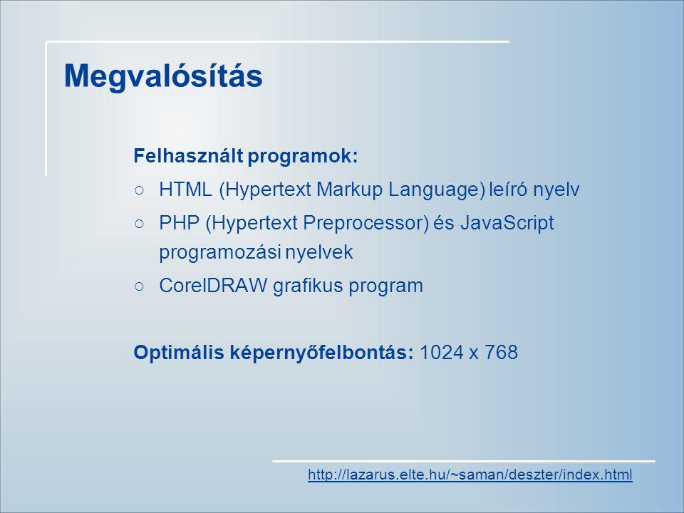 Felhasznált programok: ○HTML (Hypertext Markup Language) leíró nyelv ○PHP (Hypertext Preprocessor) és JavaScript programozási nyelvek ○CorelDRAW grafikus program Optimális képernyőfelbontás: 1024 x 768 Megvalósítás http://lazarus.elte.hu/~saman/deszter/index.html
