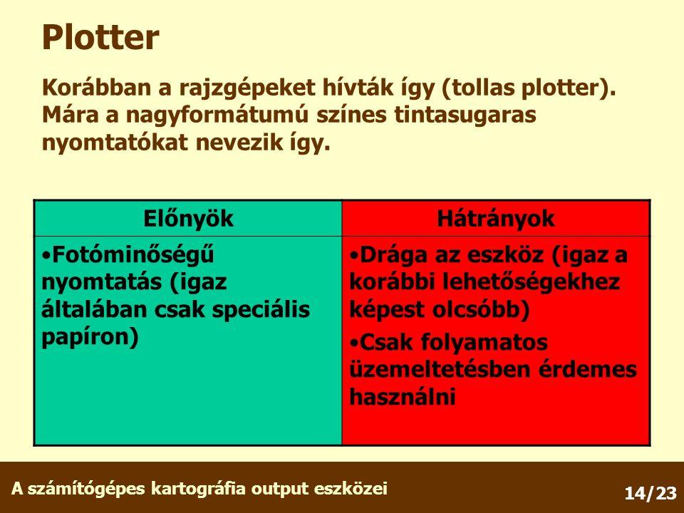 A számítógépes kartográfia output eszközei 14/23 Plotter Korábban a rajzgépeket hívták így (tollas plotter).