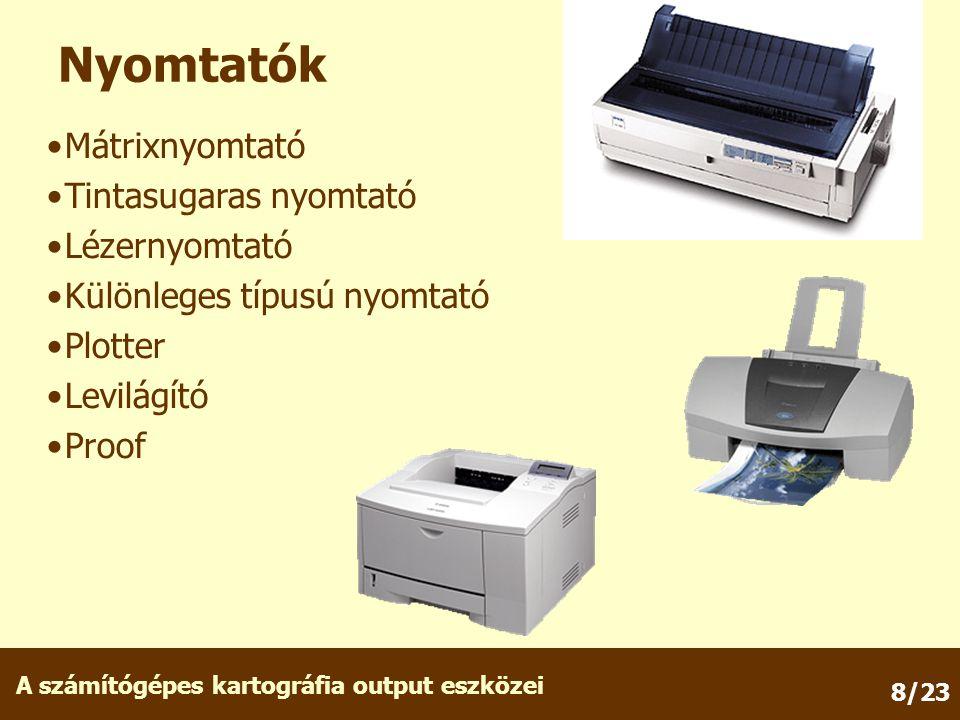 A számítógépes kartográfia output eszközei 8/23 Nyomtatók Mátrixnyomtató Tintasugaras nyomtató Lézernyomtató Különleges típusú nyomtató Plotter Levilágító Proof