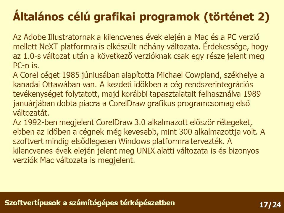 Szoftvertípusok a számítógépes térképészetben 17/24 Általános célú grafikai programok (történet 2) Az Adobe Illustratornak a kilencvenes évek elején a Mac és a PC verzió mellett NeXT platformra is elkészült néhány változata.