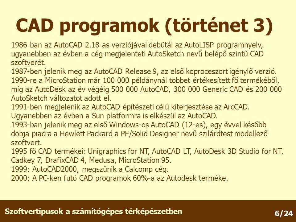 Szoftvertípusok a számítógépes térképészetben 6/24 CAD programok (történet 3) 1986-ban az AutoCAD 2.18-as verziójával debütál az AutoLISP programnyelv, ugyanebben az évben a cég megjelenteti AutoSketch nevű belépő szintű CAD szoftverét.