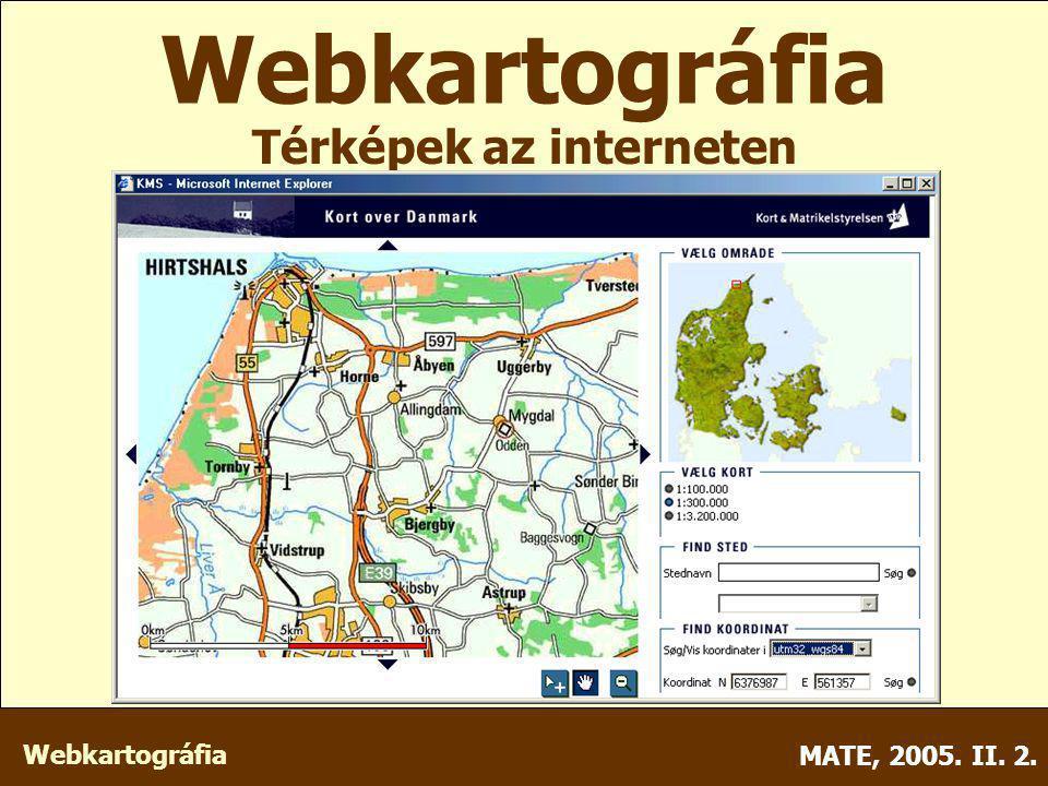 Webkartográfia MATE, 2005. II. 2. Webkartográfia Térképek az interneten