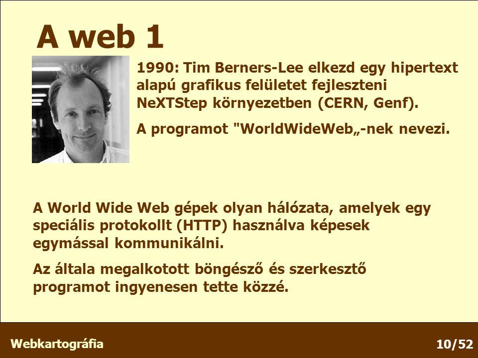Webkartográfia 10/52 A web 1 1990: Tim Berners-Lee elkezd egy hipertext alapú grafikus felületet fejleszteni NeXTStep környezetben (CERN, Genf).