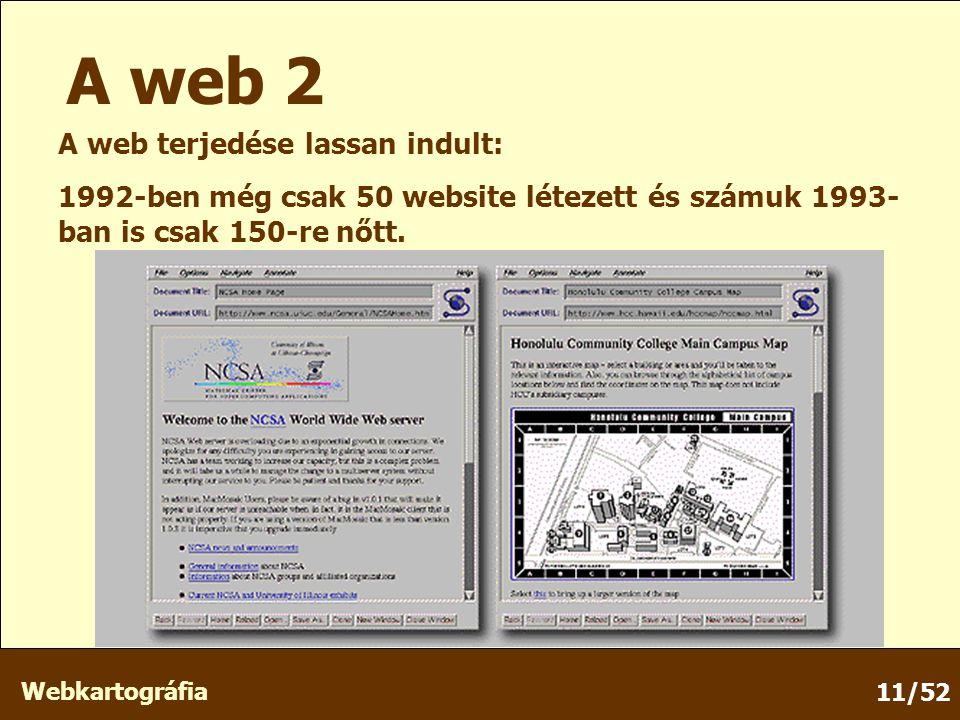 Webkartográfia 11/52 A web 2 A web terjedése lassan indult: 1992-ben még csak 50 website létezett és számuk 1993- ban is csak 150-re nőtt.