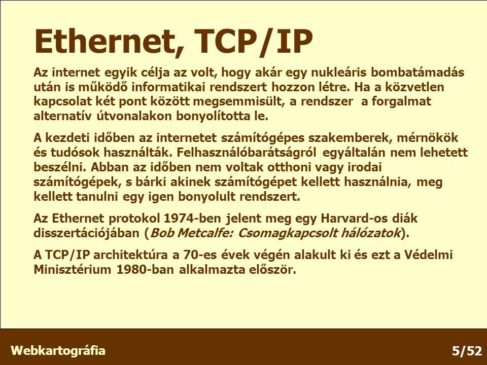 Webkartográfia 5/52 Az internet egyik célja az volt, hogy akár egy nukleáris bombatámadás után is működő informatikai rendszert hozzon létre.