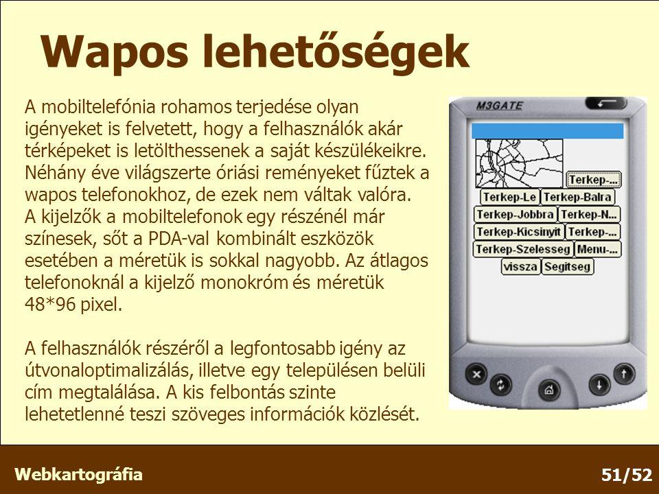Webkartográfia 51/52 Wapos lehetőségek A mobiltelefónia rohamos terjedése olyan igényeket is felvetett, hogy a felhasználók akár térképeket is letölthessenek a saját készülékeikre.