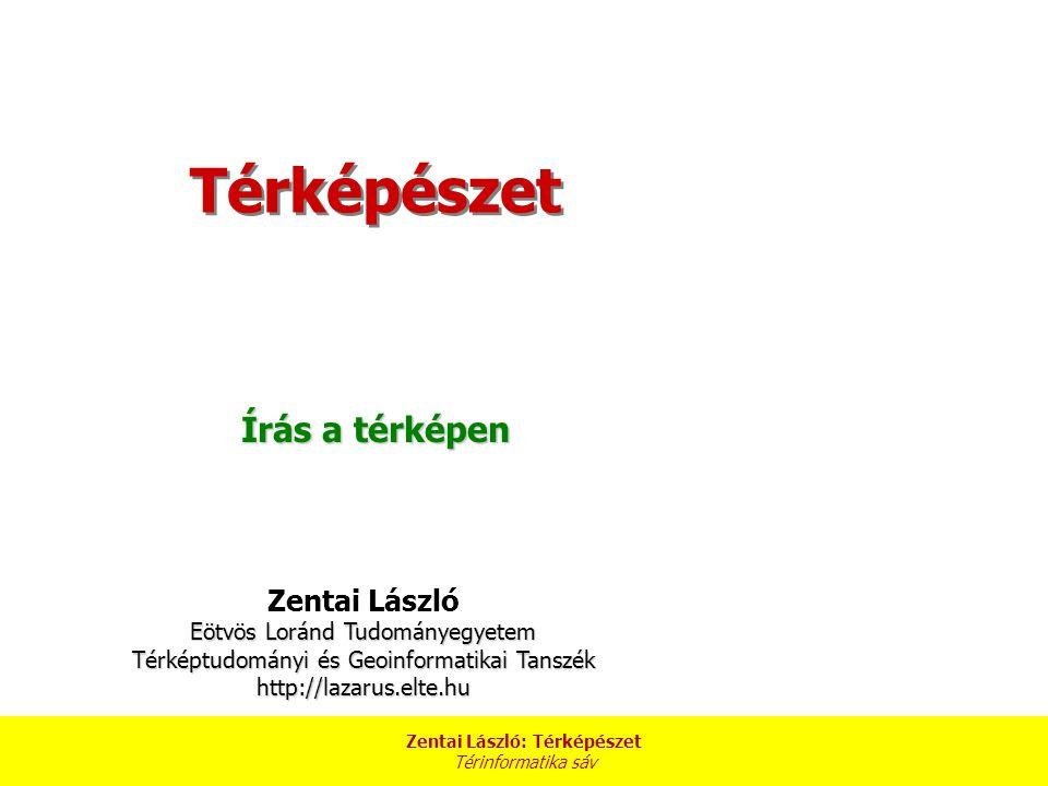 Zentai László: Térképészet Térinformatika sáv Betű, írás Az ábécé, vagyis beszédünknek a jelekkel való leírása, sokkal régebbi, mint a nyomtatás.