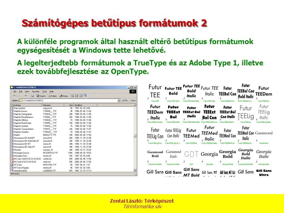 Zentai László: Térképészet Térinformatika sáv Számítógépes betűtípus formátumok 2 A különféle programok által használt eltérő betűtípus formátumok egy