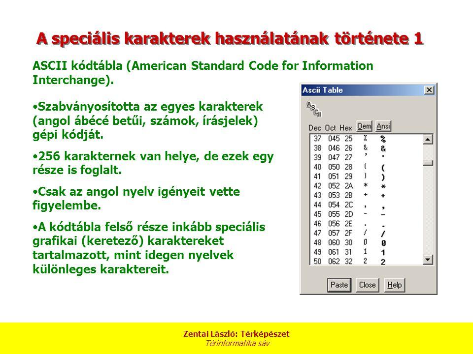 Zentai László: Térképészet Térinformatika sáv A speciális karakterek használatának története 1 ASCII kódtábla (American Standard Code for Information